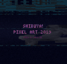 Shibuya Pixel Art 2019 Key Visual 1
